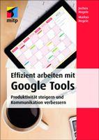 Effizient arbeiten mit Google Tools - Produktivität steigern, Kommunikation verbessern